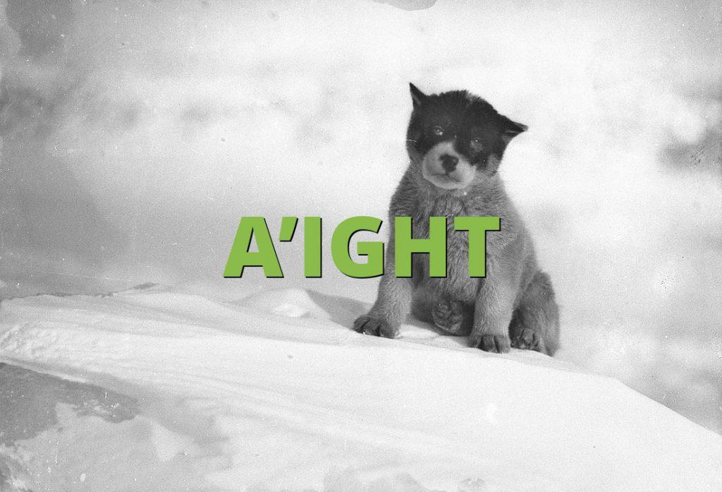 A'IGHT