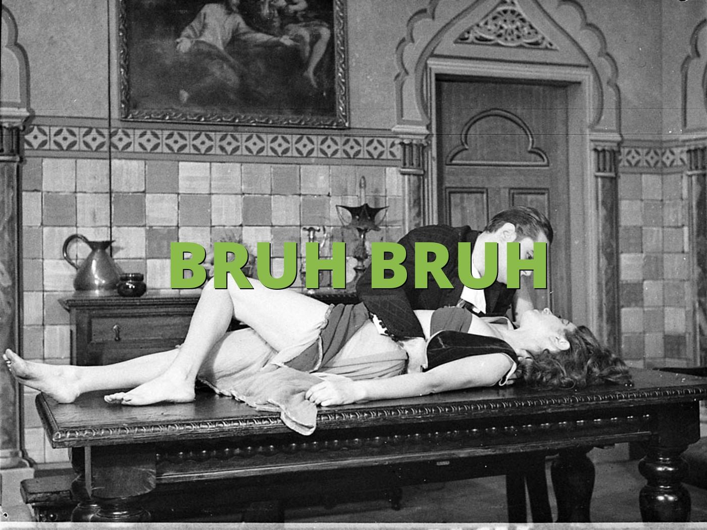 BRUH BRUH