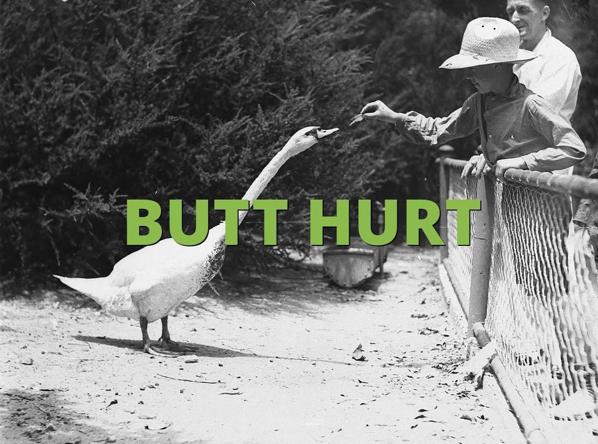 BUTT HURT