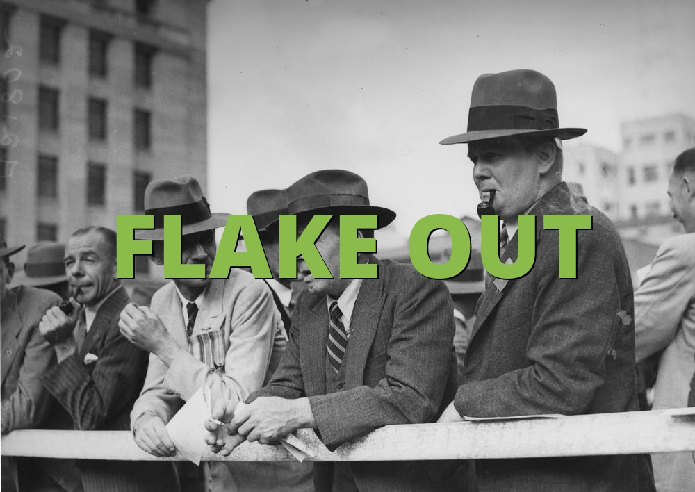 FLAKE OUT