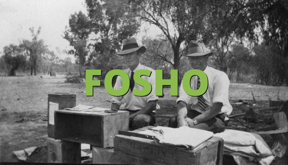 FOSHO