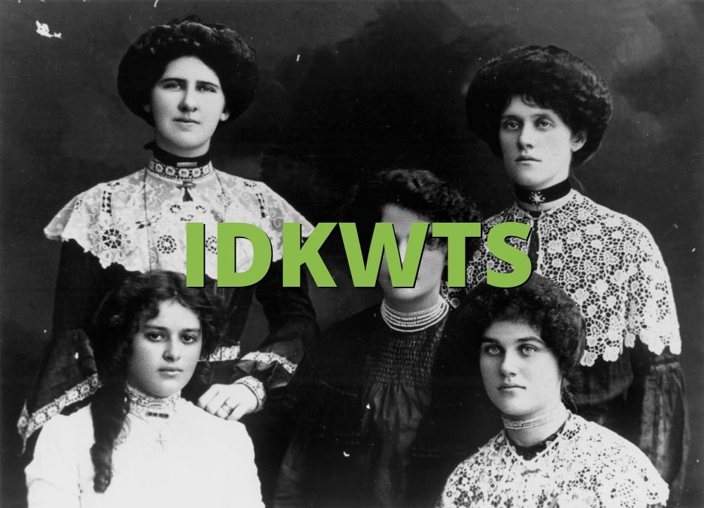 IDKWTS