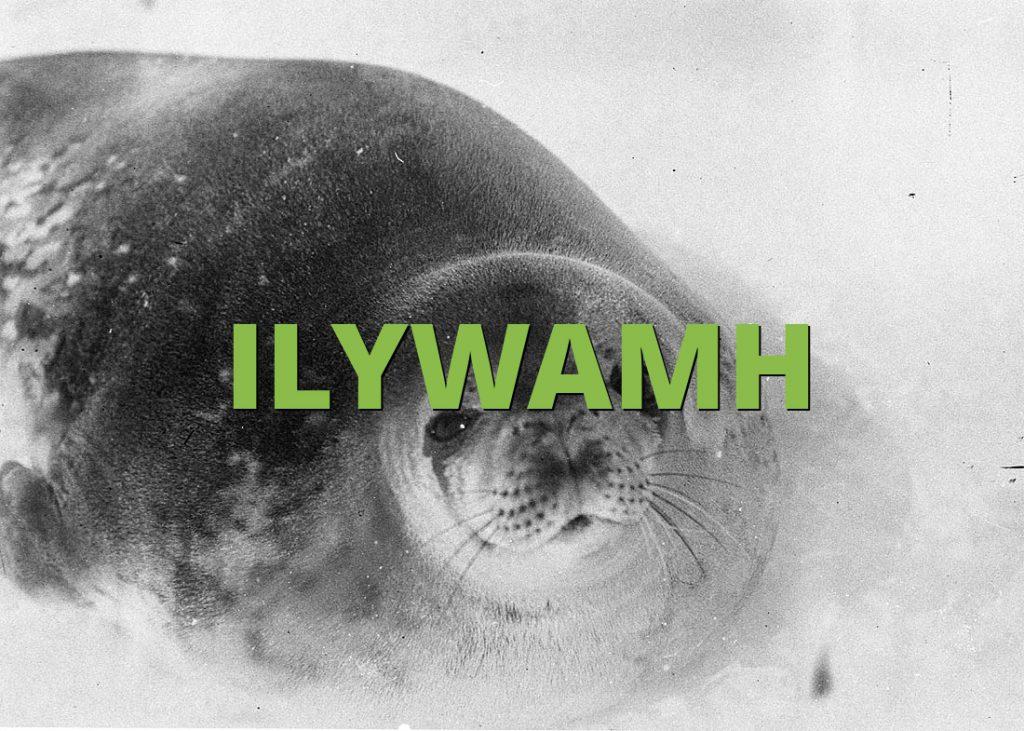 ILYWAMH