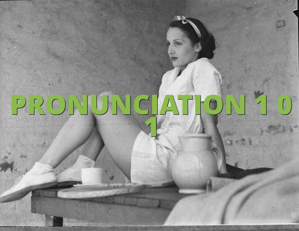 PRONUNCIATION 1 0 1