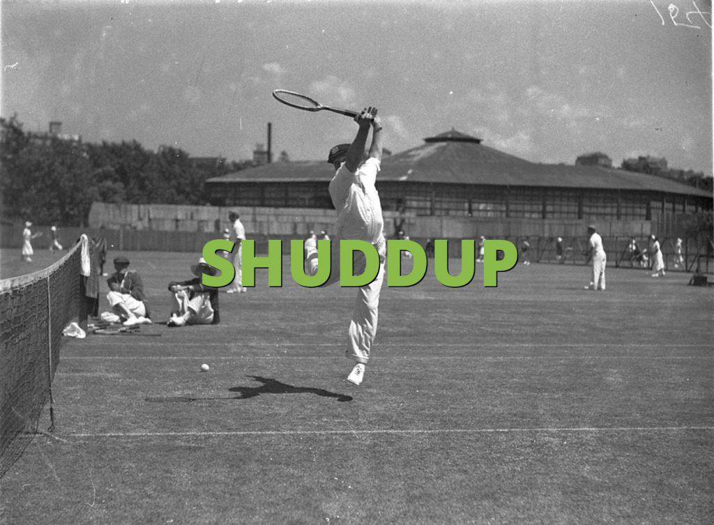 SHUDDUP