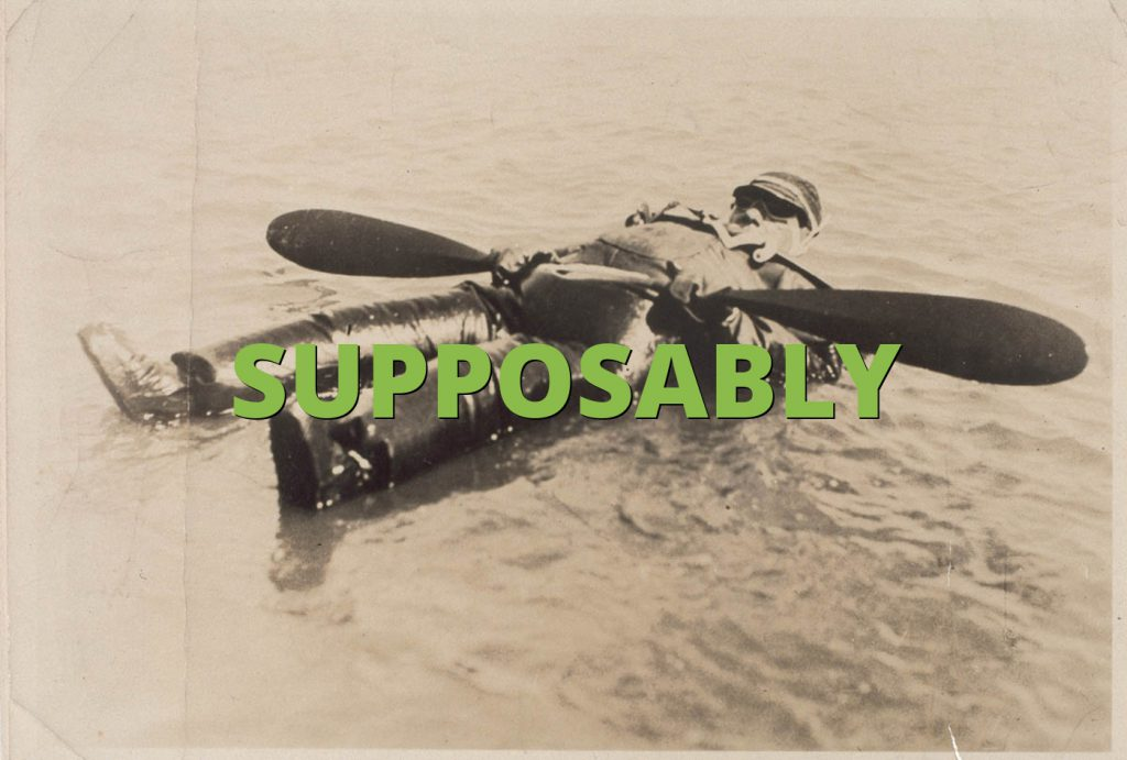 SUPPOSABLY