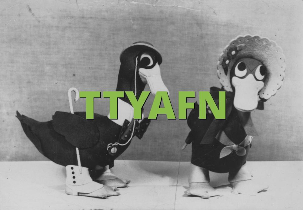 TTYAFN