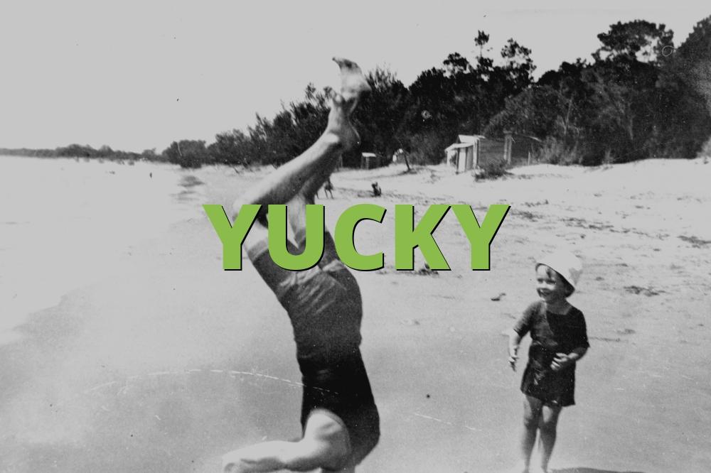 YUCKY
