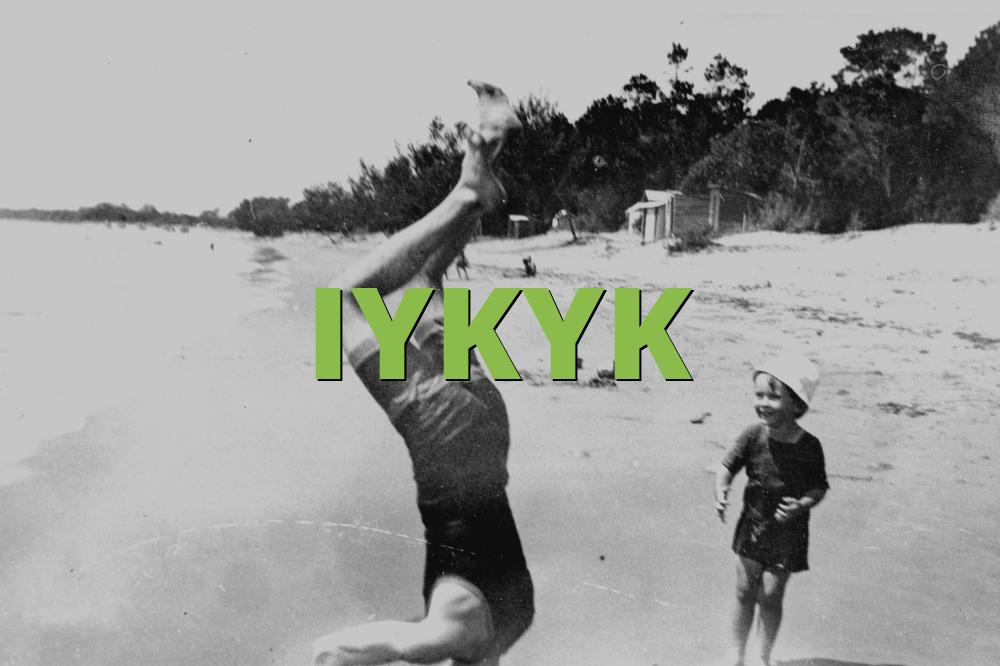 IYKYK
